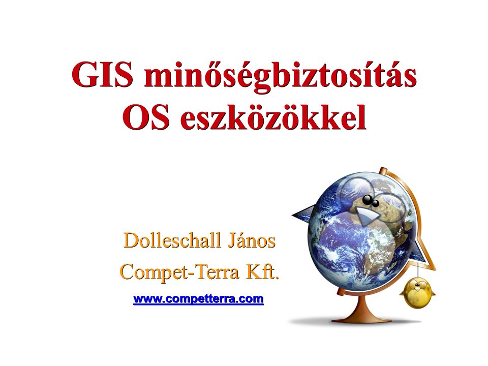 GIS minőségbiztosítás OS eszközökkel Dolleschall János Compet-Terra Kft. www.competterra.com
