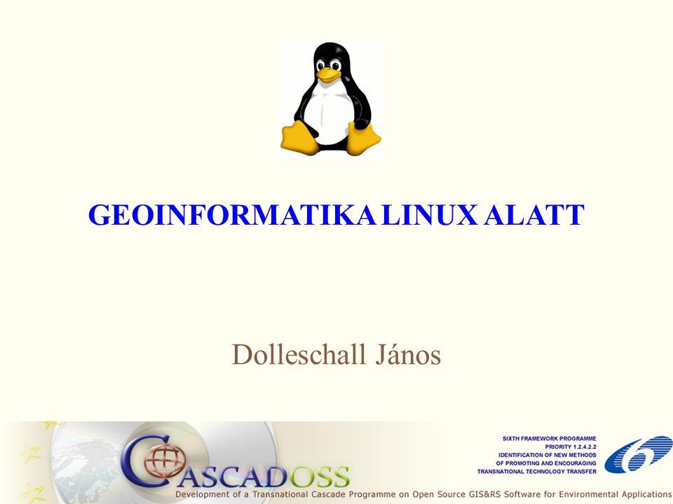 GEOINFORMATIKA LINUX ALATT Dolleschall János
