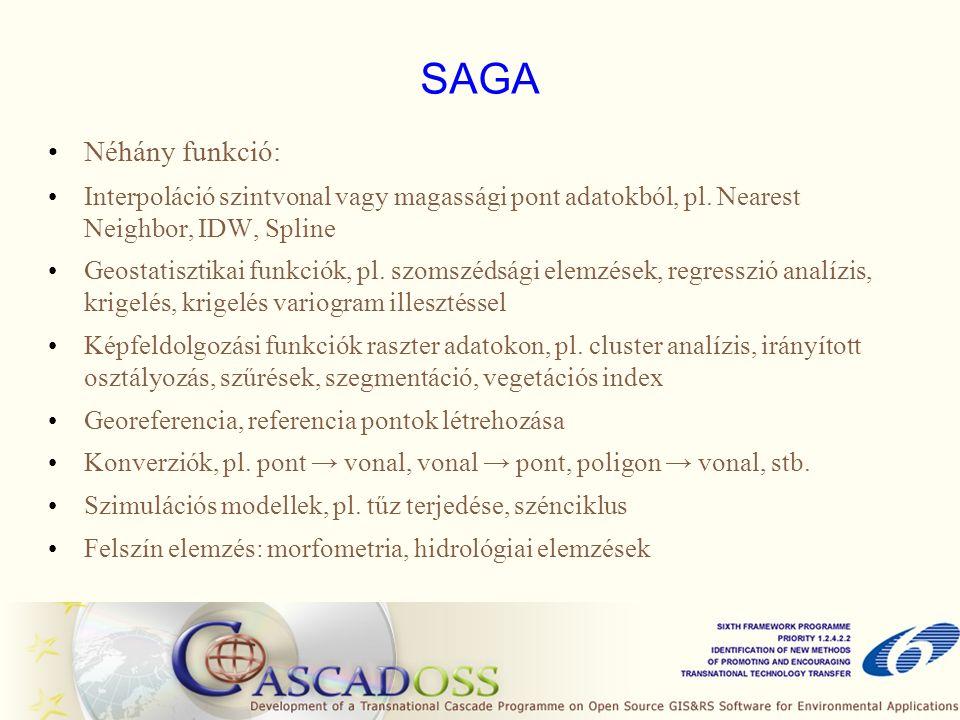 SAGA Néhány funkció: Interpoláció szintvonal vagy magassági pont adatokból, pl. Nearest Neighbor, IDW, Spline Geostatisztikai funkciók, pl. szomszédsá