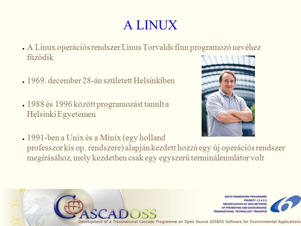A LINUX ● Végül a sok új funkciónak, bővítésnek köszönhetően önálló operációs rendszerré vált ● Eredetileg a Linux nevet adta programjának, majd átnevezte Freax-re, végül egy tévedésnek köszönhetően mégis a Linux elnevezés terjedt el ● Azóta a Torvalds által írt kernel köré – a nyílt forráskódnak köszönhetően - rengeteg disztribúció épült, ilyenek pl.: Fedora, SUSE, Debian, Ubuntu, Knoppix, stb.