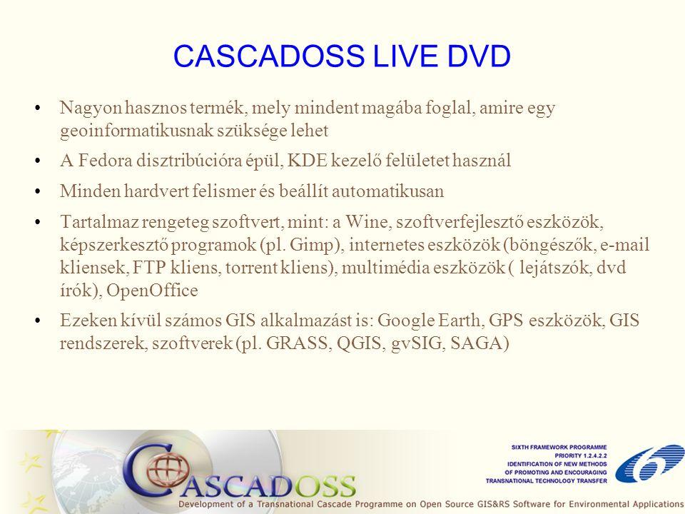 CASCADOSS LIVE DVD Nagyon hasznos termék, mely mindent magába foglal, amire egy geoinformatikusnak szüksége lehet A Fedora disztribúcióra épül, KDE ke