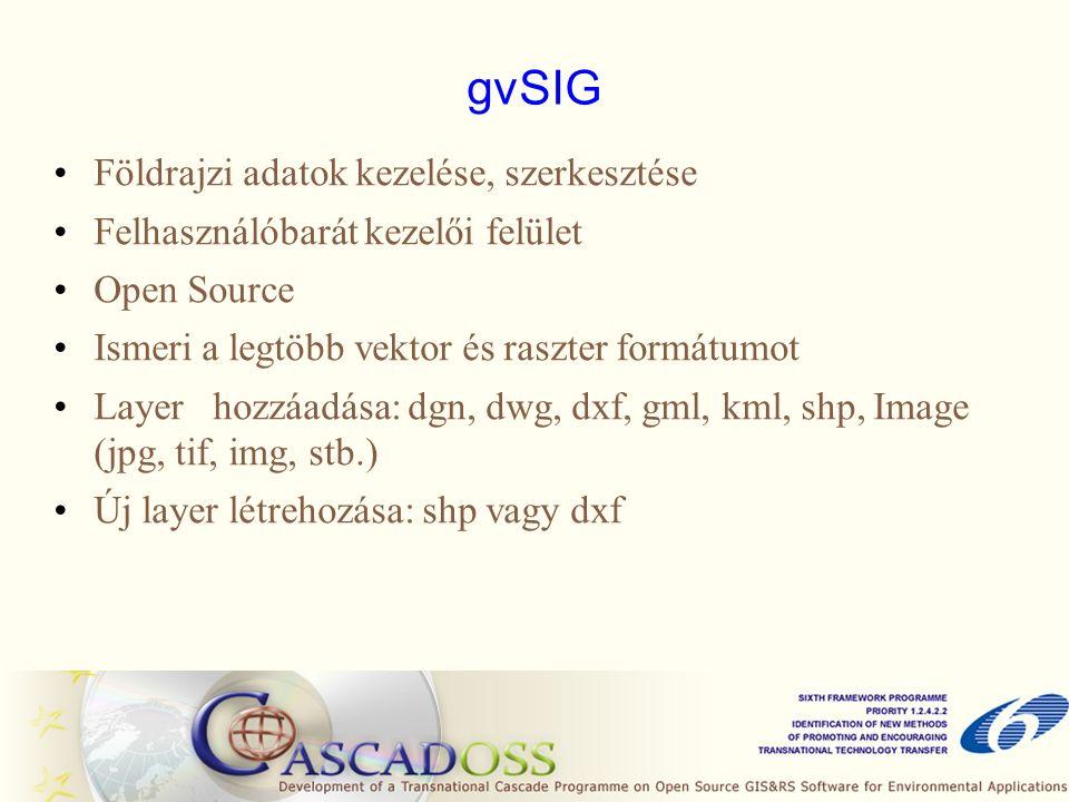 gvSIG Földrajzi adatok kezelése, szerkesztése Felhasználóbarát kezelői felület Open Source Ismeri a legtöbb vektor és raszter formátumot Layer hozzáad