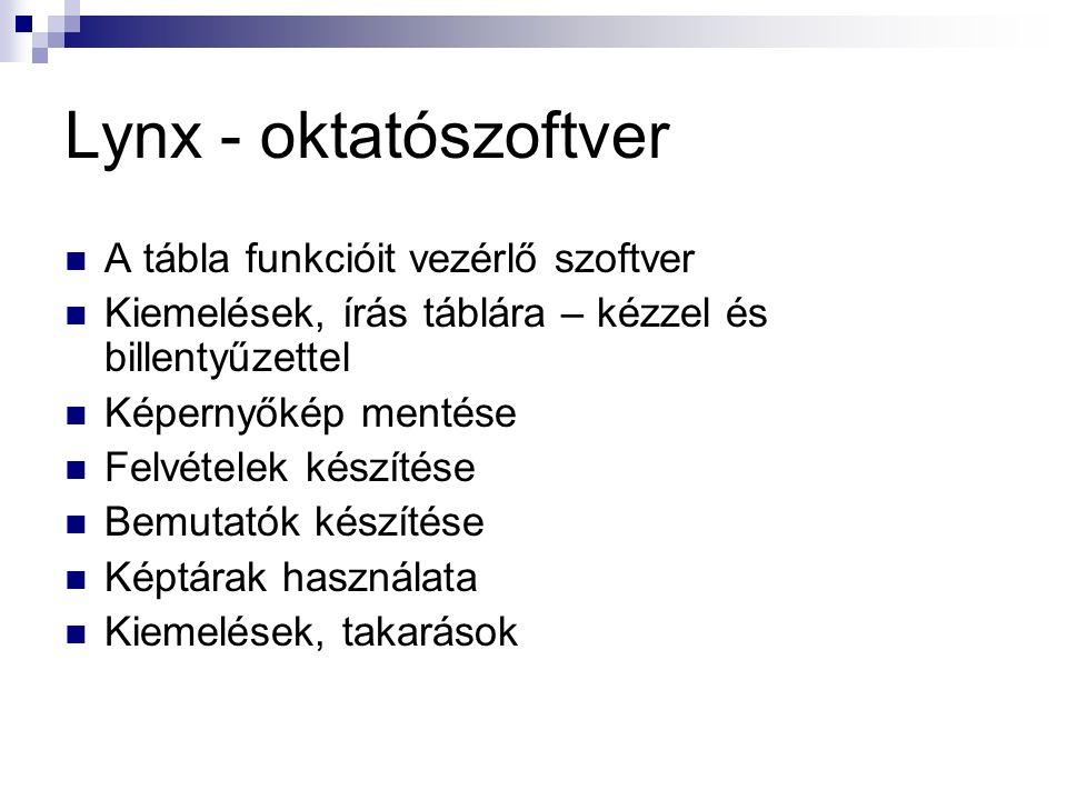 Lynx - oktatószoftver A tábla funkcióit vezérlő szoftver Kiemelések, írás táblára – kézzel és billentyűzettel Képernyőkép mentése Felvételek készítése Bemutatók készítése Képtárak használata Kiemelések, takarások