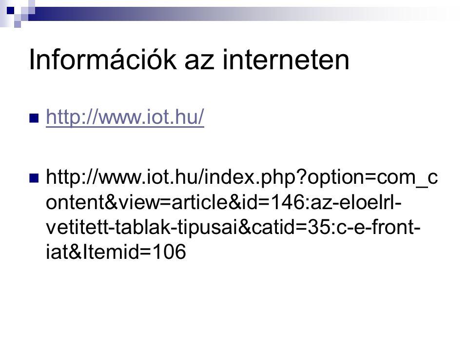 Információk az interneten http://www.iot.hu/ http://www.iot.hu/index.php?option=com_c ontent&view=article&id=146:az-eloelrl- vetitett-tablak-tipusai&catid=35:c-e-front- iat&Itemid=106
