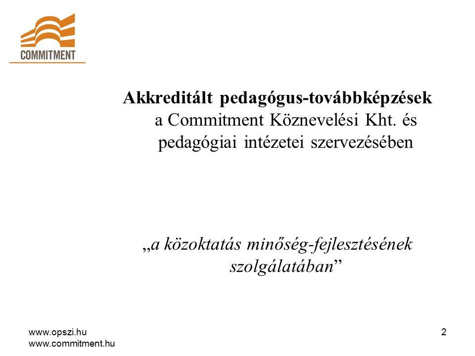 """www.opszi.hu www.commitment.hu 3 Mottó: """"Az oktatási rendszer csak annyira jó, amennyire a tanárok, akik alkotják."""" (McKinsey jelentés 2007."""