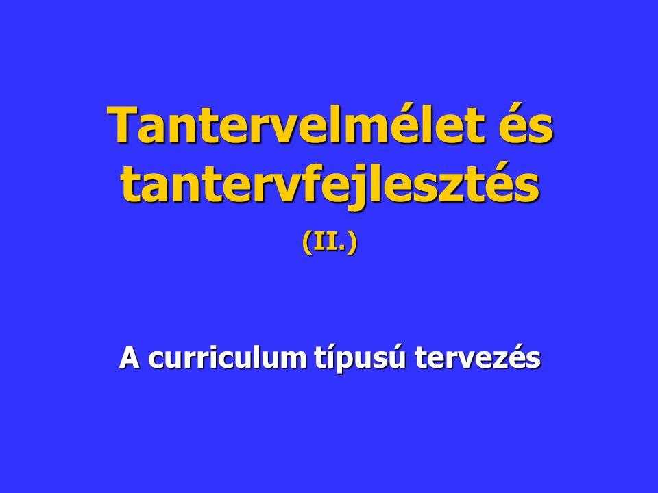 Tantervelmélet és tantervfejlesztés (II.) A curriculum típusú tervezés