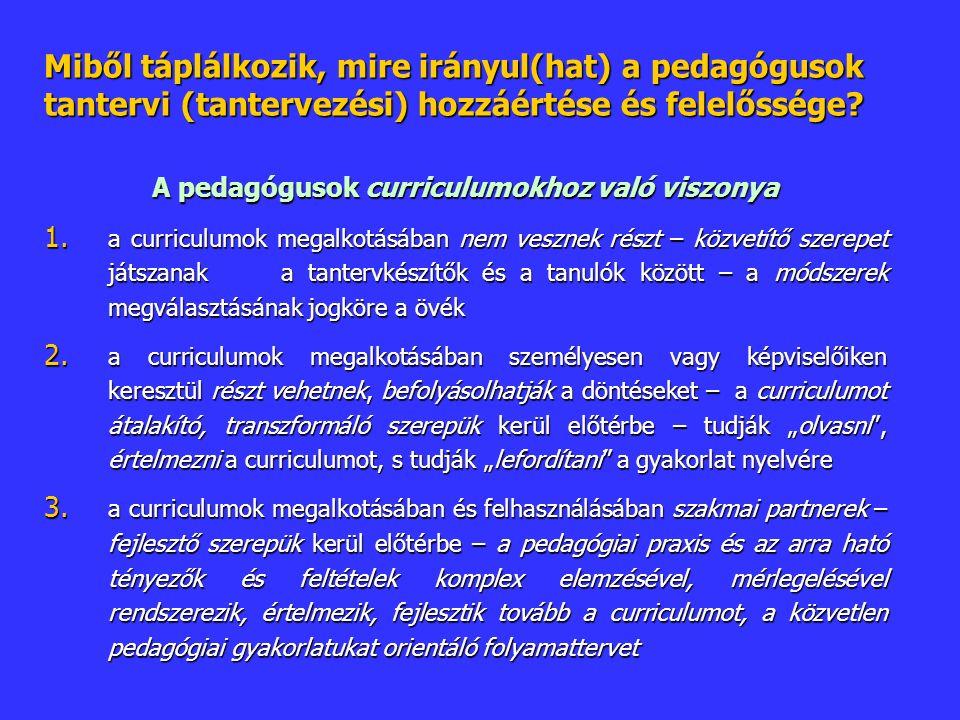 Miből táplálkozik, mire irányul(hat) a pedagógusok tantervi (tantervezési) hozzáértése és felelőssége.