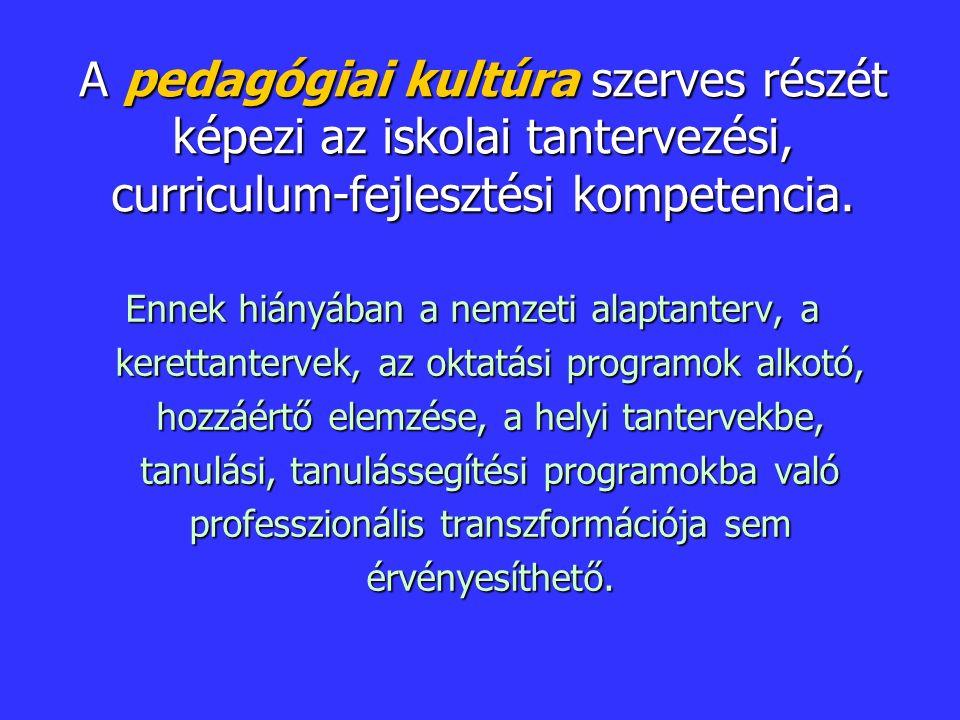 A pedagógiai kultúra szerves részét képezi az iskolai tantervezési, curriculum-fejlesztési kompetencia.