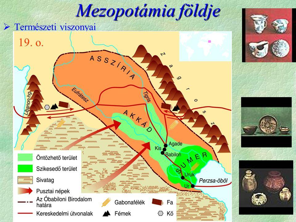  Természeti viszonyai  csapadék kevés  öntözés szükséges  (csatornák, gátak) fő kincs a gabona (nád + agyag)   közmunkák hiány ösztönzőleg hat a termelésre     csere felesleg    SUMEROK megjelenik a templomgazdaság   (hiánygazdálkodás) Mezopotámia földje 19.