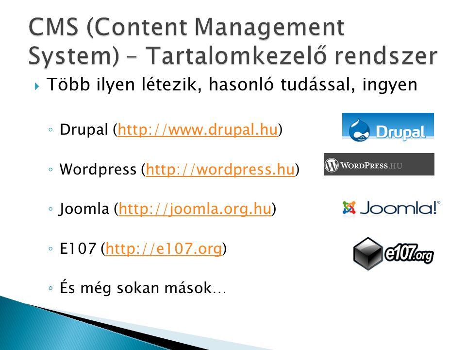 Több ilyen létezik, hasonló tudással, ingyen ◦ Drupal (http://www.drupal.hu)http://www.drupal.hu ◦ Wordpress (http://wordpress.hu)http://wordpress.hu ◦ Joomla (http://joomla.org.hu)http://joomla.org.hu ◦ E107 (http://e107.org)http://e107.org ◦ És még sokan mások…