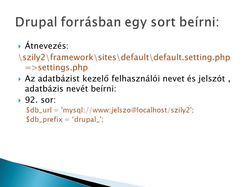  Átnevezés: \szily2\framework\sites\default\default.setting.php =>settings.php  Az adatbázist kezelő felhasználói nevet és jelszót, adatbázis nevét beírni:  92.