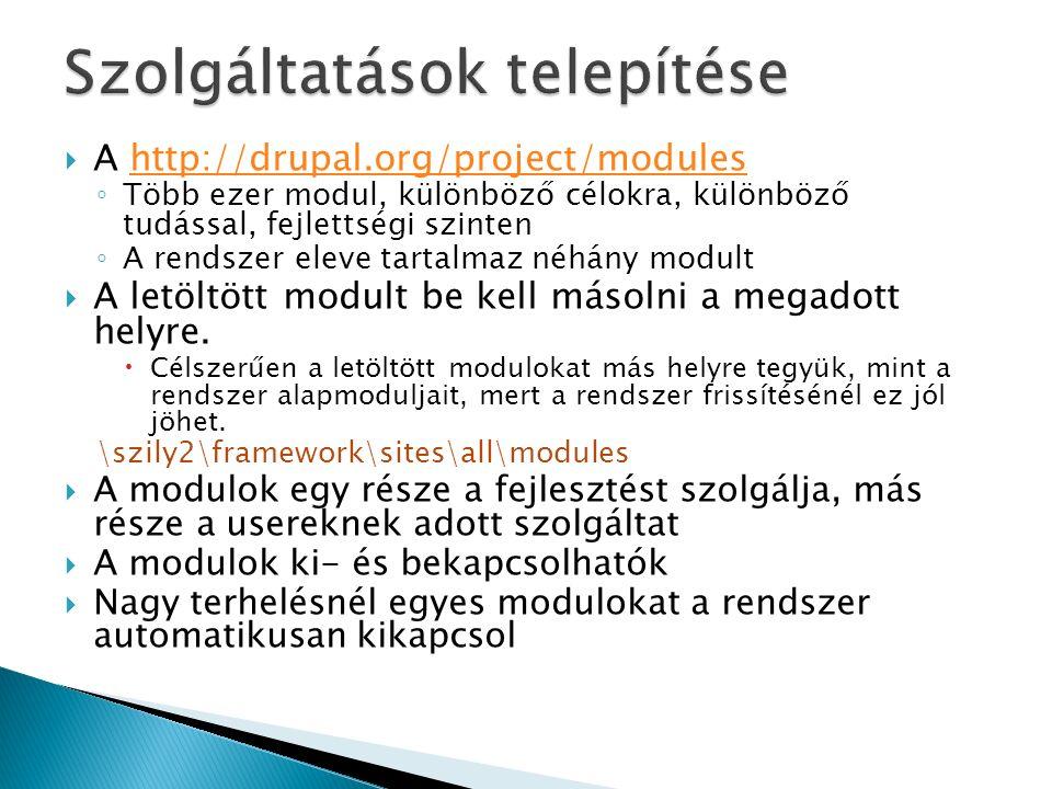  A http://drupal.org/project/moduleshttp://drupal.org/project/modules ◦ Több ezer modul, különböző célokra, különböző tudással, fejlettségi szinten ◦ A rendszer eleve tartalmaz néhány modult  A letöltött modult be kell másolni a megadott helyre.