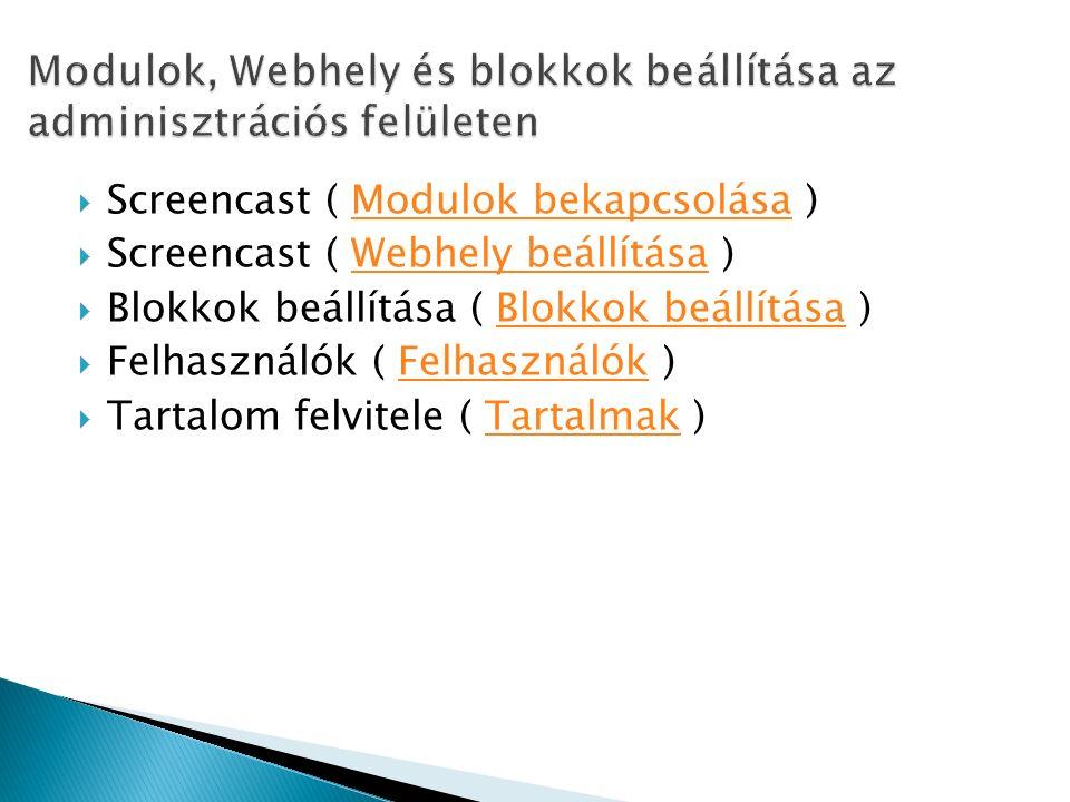 Screencast ( Modulok bekapcsolása )Modulok bekapcsolása  Screencast ( Webhely beállítása )Webhely beállítása  Blokkok beállítása ( Blokkok beállítása )Blokkok beállítása  Felhasználók ( Felhasználók )Felhasználók  Tartalom felvitele ( Tartalmak )Tartalmak