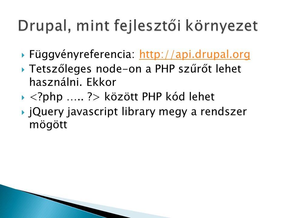  Függvényreferencia: http://api.drupal.orghttp://api.drupal.org  Tetszőleges node-on a PHP szűrőt lehet használni.