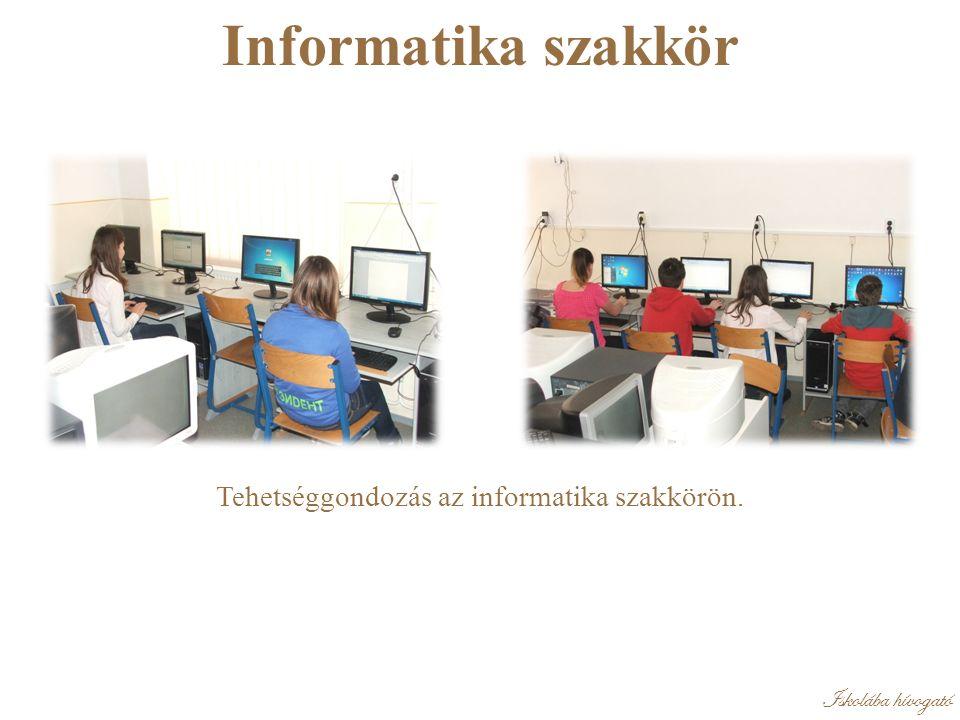 Iskolába hívogató Informatika szakkör Tehetséggondozás az informatika szakkörön.