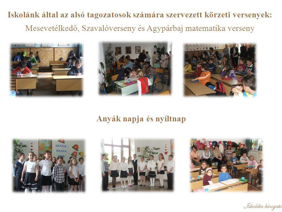 Iskolánk által az alsó tagozatosok számára szervezett körzeti versenyek: Mesevetélkedő, Szavalóverseny és Agypárbaj matematika verseny Anyák napja és nyíltnap Iskolába hívogató