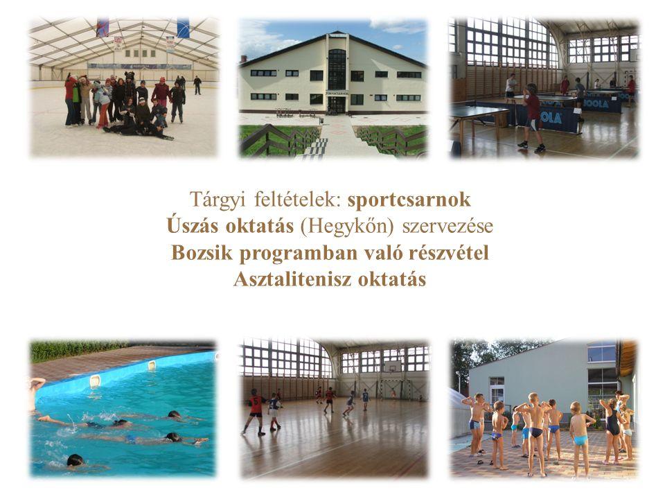 Tárgyi feltételek: sportcsarnok Úszás oktatás (Hegykőn) szervezése Bozsik programban való részvétel Asztalitenisz oktatás