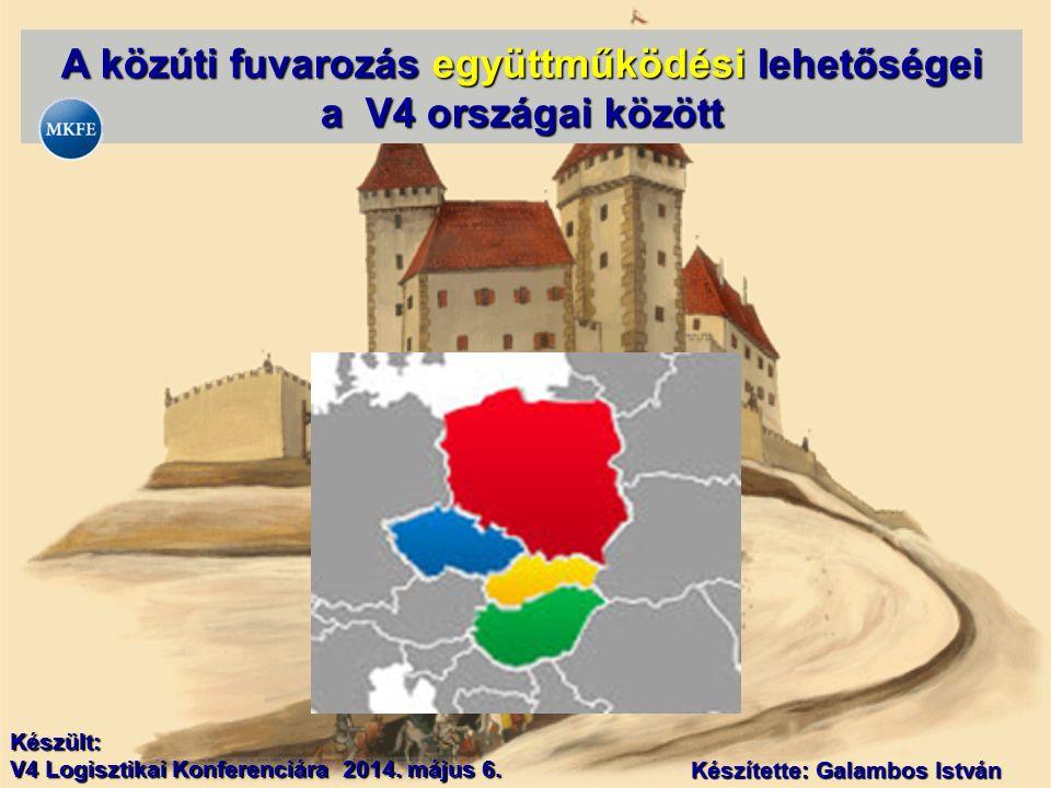 A közúti fuvarozás együttműködési lehetőségei a V4 országai között Készült: V4 Logisztikai Konferenciára 2014. május 6. Készítette: Galambos István