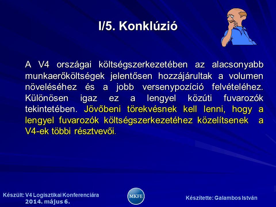 Készült: V4 Logisztikai Konferenciára 2014. május 6. Készítette: Galambos István I/5. Konklúzió A V4 országai költségszerkezetében az alacsonyabb munk