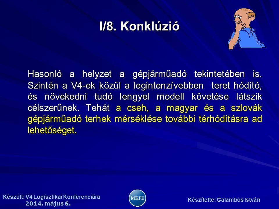 Készült: V4 Logisztikai Konferenciára 2014. május 6. Készítette: Galambos István I/8. Konklúzió Hasonló a helyzet a gépjárműadó tekintetében is. Szint