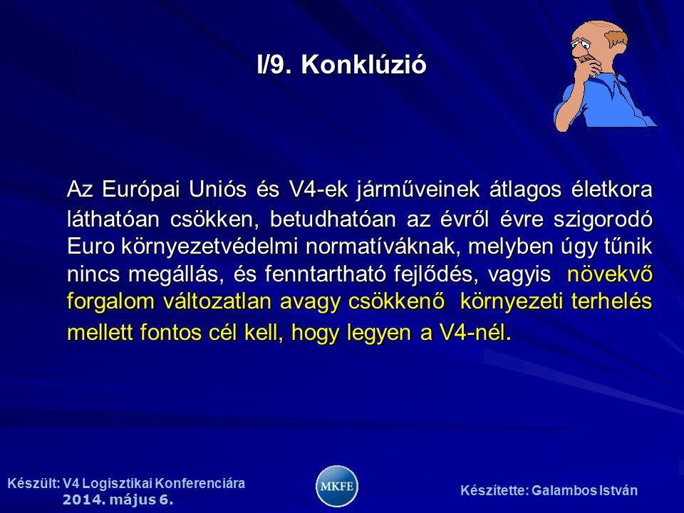 Készült: V4 Logisztikai Konferenciára 2014. május 6. Készítette: Galambos István I/9. Konklúzió Az Európai Uniós és V4-ek járműveinek átlagos életkora