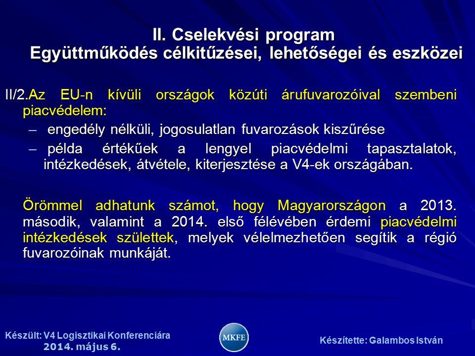 Készült: V4 Logisztikai Konferenciára 2014. május 6. Készítette: Galambos István II/2.Az EU-n kívüli országok közúti árufuvarozóival szembeni piacvéde