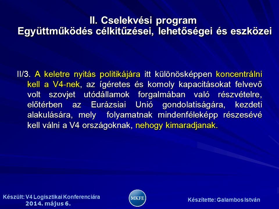 Készült: V4 Logisztikai Konferenciára 2014. május 6. Készítette: Galambos István II/3. A keletre nyitás politikájára itt különösképpen koncentrálni ke