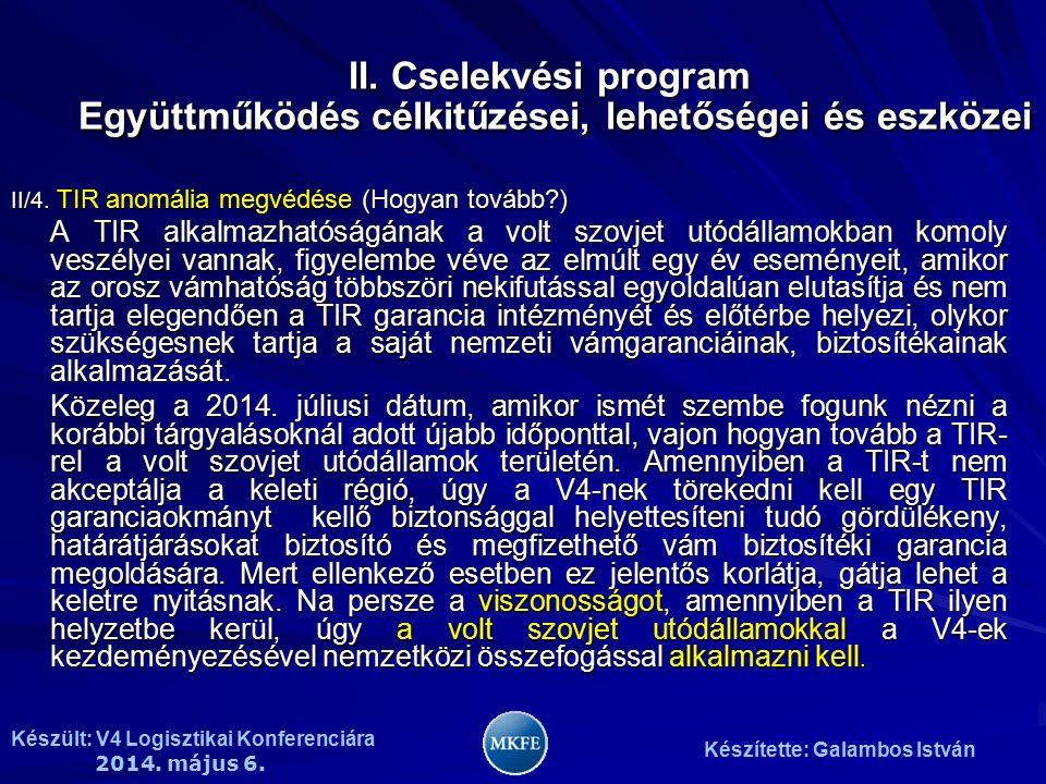 Készült: V4 Logisztikai Konferenciára 2014. május 6. Készítette: Galambos István II/4. TIR anomália megvédése (Hogyan tovább?) A TIR alkalmazhatóságán