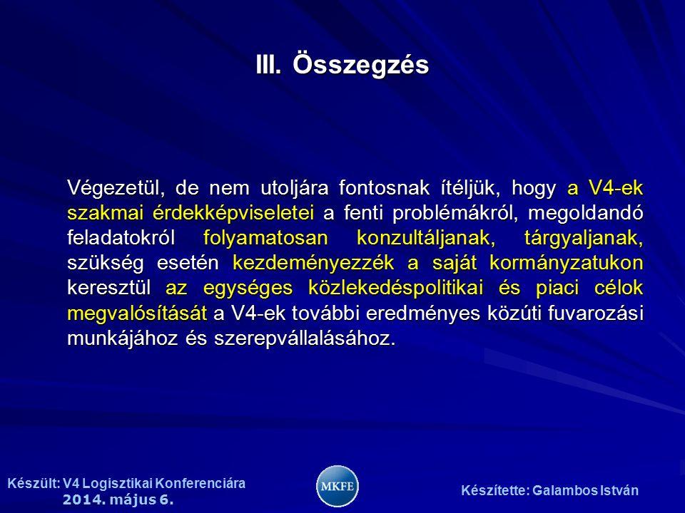 Készült: V4 Logisztikai Konferenciára 2014. május 6. Készítette: Galambos István III. Összegzés Végezetül, de nem utoljára fontosnak ítéljük, hogy a V