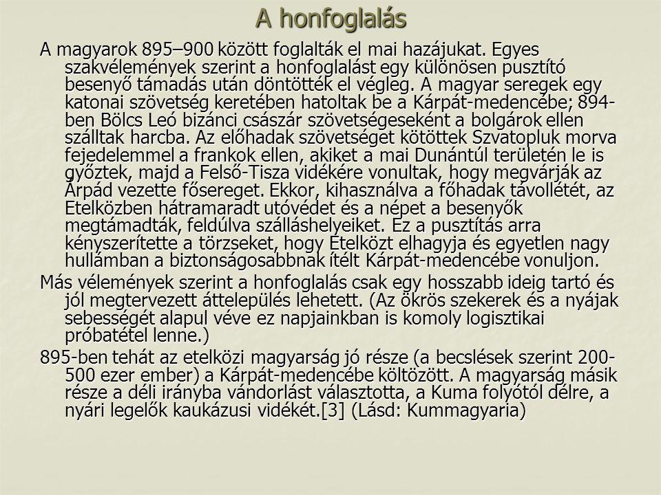 A honfoglalás A magyarok 895–900 között foglalták el mai hazájukat. Egyes szakvélemények szerint a honfoglalást egy különösen pusztító besenyő támadás