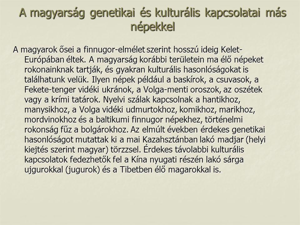 A magyarság genetikai és kulturális kapcsolatai más népekkel A magyarok ősei a finnugor-elmélet szerint hosszú ideig Kelet- Európában éltek. A magyars
