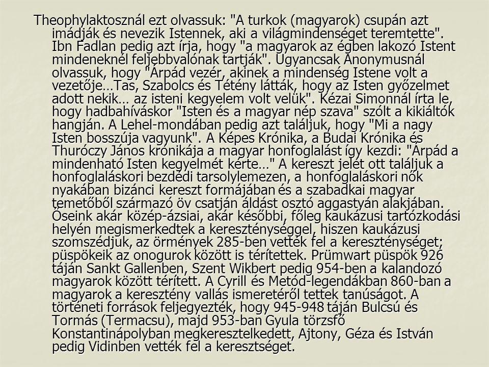 Theophylaktosznál ezt olvassuk: A turkok (magyarok) csupán azt imádják és nevezik Istennek, aki a világmindenséget teremtette .