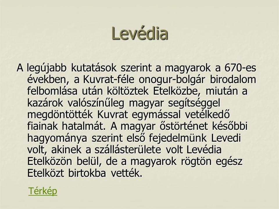 Levédia A legújabb kutatások szerint a magyarok a 670-es években, a Kuvrat-féle onogur-bolgár birodalom felbomlása után költöztek Etelközbe, miután a
