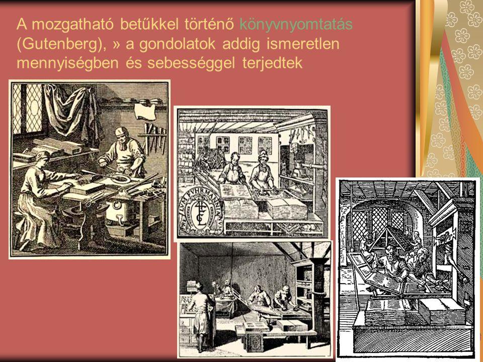 A mozgatható betűkkel történő könyvnyomtatás (Gutenberg), » a gondolatok addig ismeretlen mennyiségben és sebességgel terjedtek