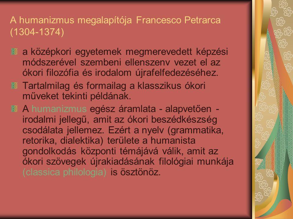 A humanizmus megalapítója Francesco Petrarca (1304-1374) a középkori egyetemek megmerevedett képzési módszerével szembeni ellenszenv vezet el az ókori filozófia és irodalom újrafelfedezéséhez.