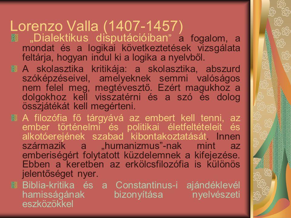 """Lorenzo Valla (1407-1457) """"Dialektikus disputációiban a fogalom, a mondat és a logikai következtetések vizsgálata feltárja, hogyan indul ki a logika a nyelvből."""