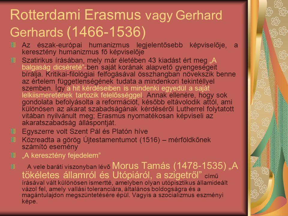 """Rotterdami Erasmus vagy Gerhard Gerhards (1466-1536) Az észak-európai humanizmus legjelentősebb képviselője, a keresztény humanizmus fő képviselője Szatirikus írásában, mely már életében 43 kiadást ért meg """"A balgaság dicséreté -ben saját korának alapvető gyengeségeit bírálja."""