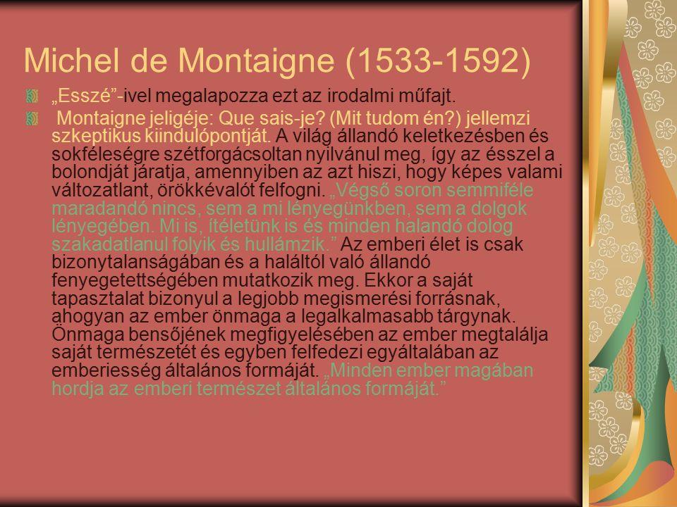 """Michel de Montaigne (1533-1592) """"Esszé -ivel megalapozza ezt az irodalmi műfajt."""