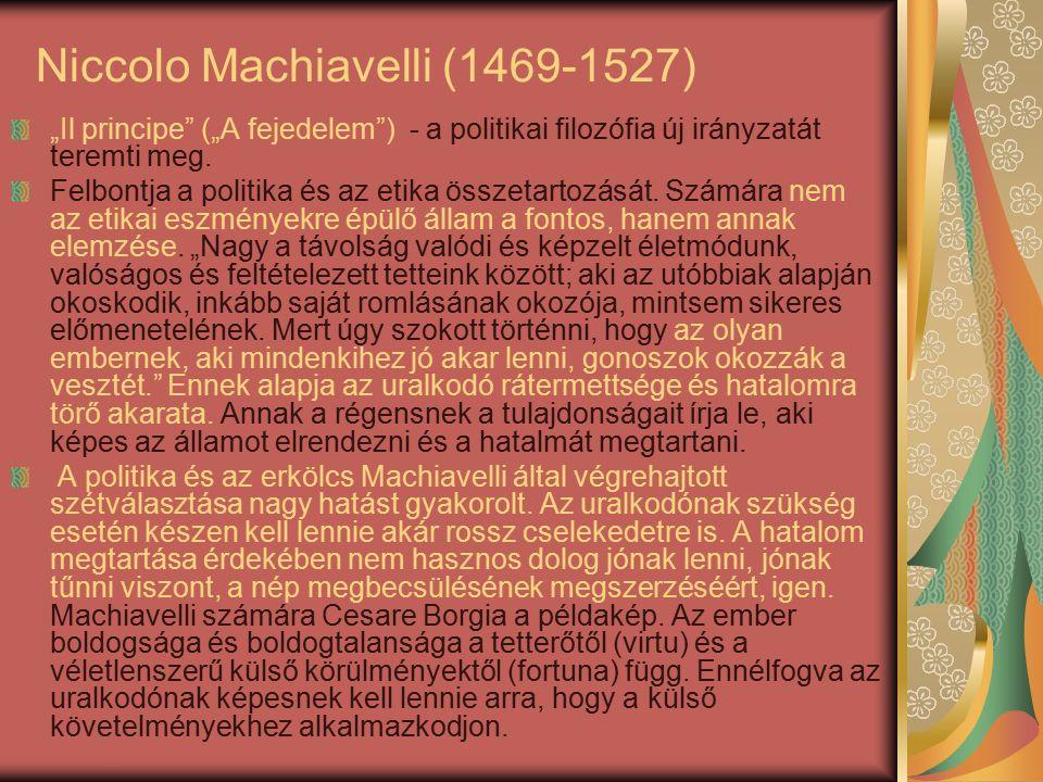 "Niccolo Machiavelli (1469-1527) ""Il principe (""A fejedelem ) - a politikai filozófia új irányzatát teremti meg."