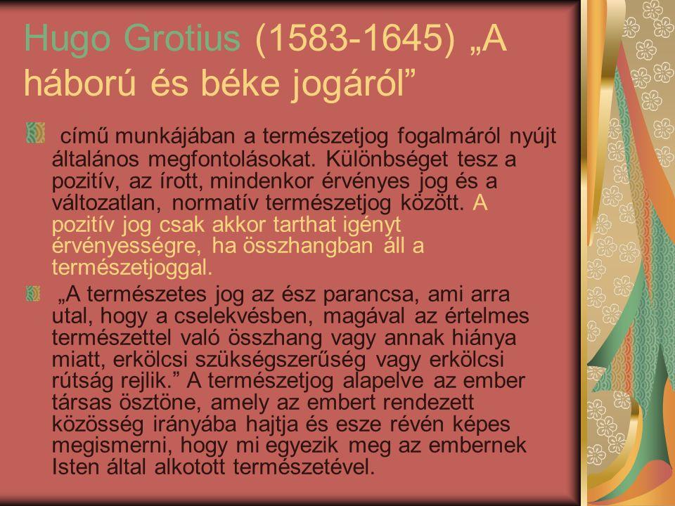 """Hugo Grotius (1583-1645) """"A háború és béke jogáról című munkájában a természetjog fogalmáról nyújt általános megfontolásokat."""