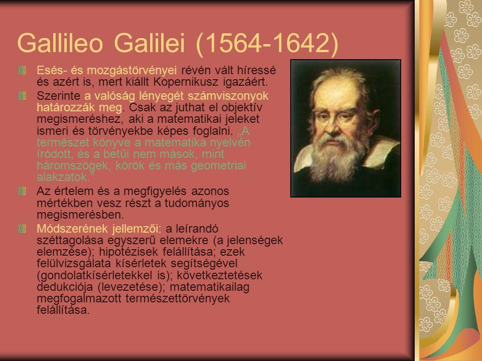 Gallileo Galilei (1564-1642) Esés- és mozgástörvényei révén vált híressé és azért is, mert kiállt Kopernikusz igazáért.