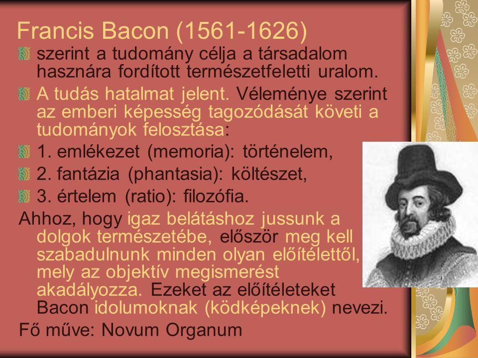 Francis Bacon (1561-1626) szerint a tudomány célja a társadalom hasznára fordított természetfeletti uralom.