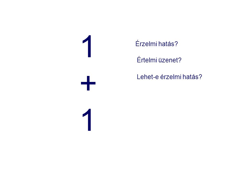 1+11+1 Érzelmi hatás Értelmi üzenet Lehet-e érzelmi hatás
