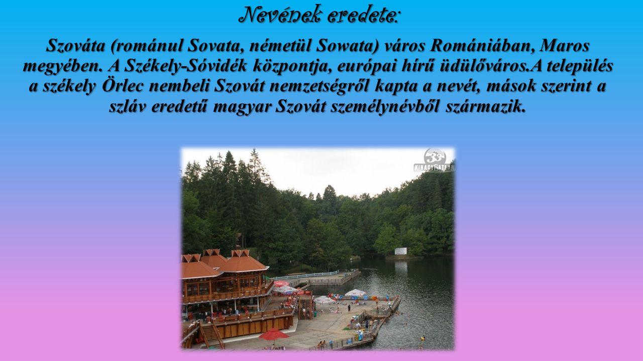 Nevének eredete: Szováta (románul Sovata, németül Sowata) város Romániában, Maros megyében. A Székely-Sóvidék központja, európai hírű üdülőváros.A tel