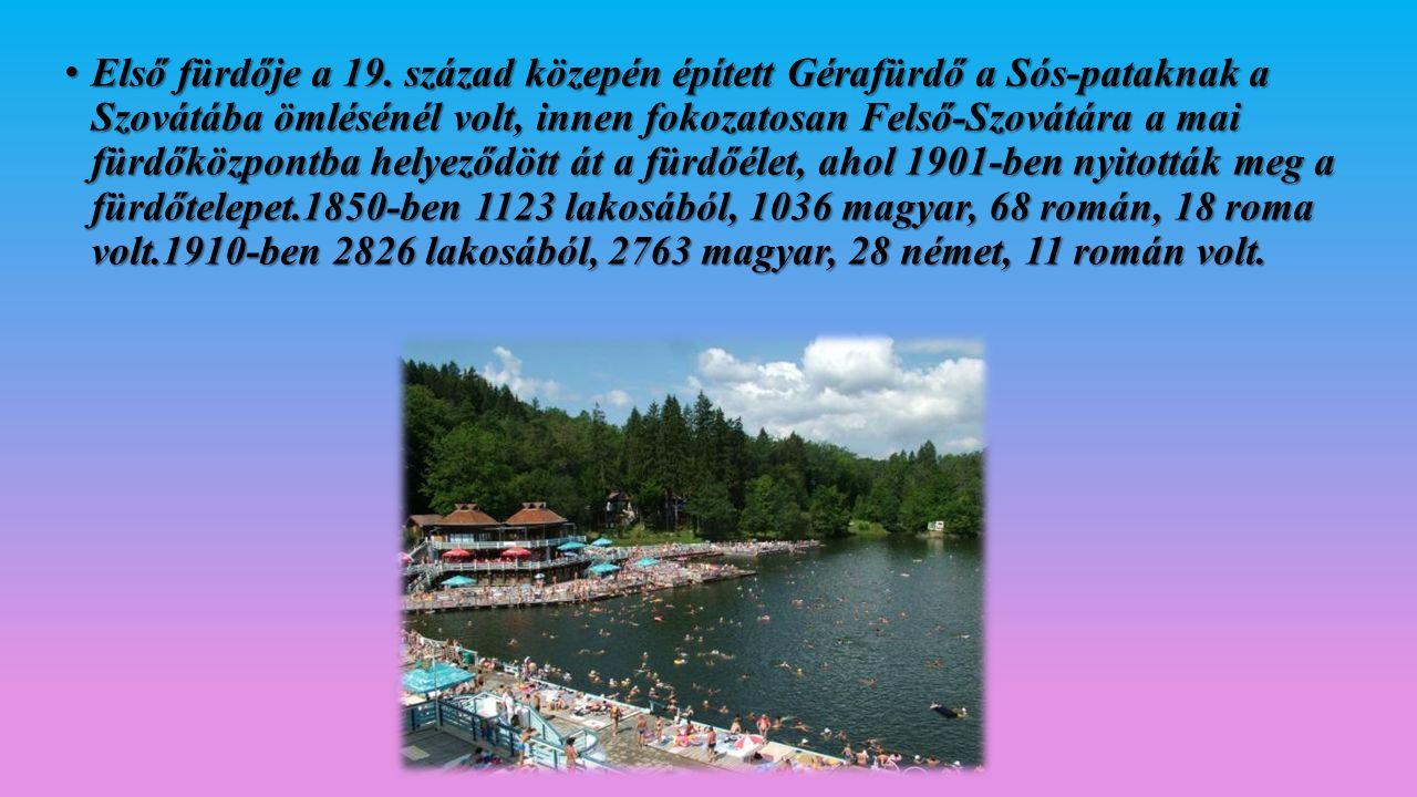 Első fürdője a 19. század közepén épített Gérafürdő a Sós-pataknak a Szovátába ömlésénél volt, innen fokozatosan Felső-Szovátára a mai fürdőközpontba