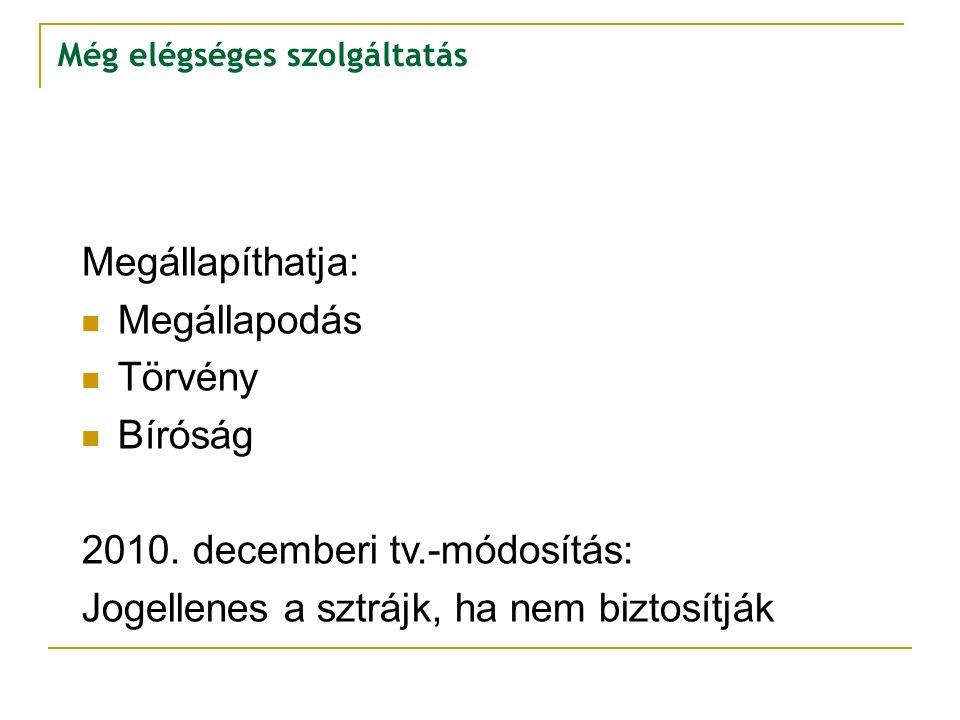 Még elégséges szolgáltatás Megállapíthatja: Megállapodás Törvény Bíróság 2010. decemberi tv.-módosítás: Jogellenes a sztrájk, ha nem biztosítják