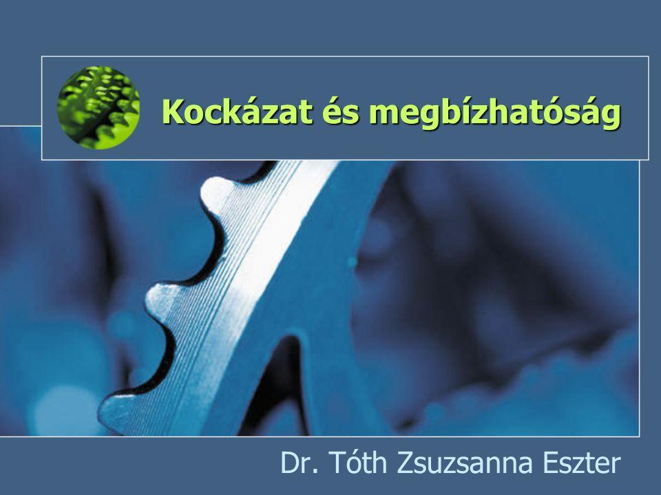 Kockázat és megbízhatóság Dr. Tóth Zsuzsanna Eszter