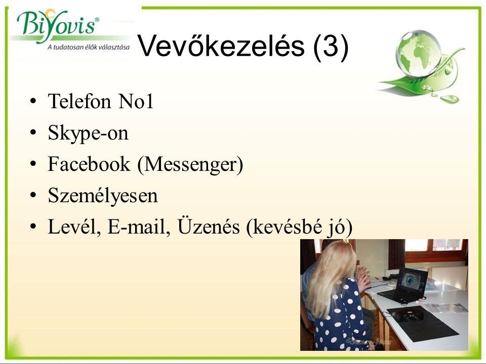 Vevőkezelés (3) Telefon No1 Skype-on Facebook (Messenger) Személyesen Levél, E-mail, Üzenés (kevésbé jó)
