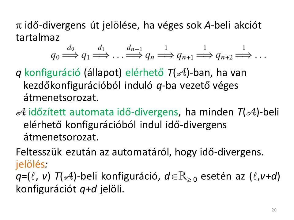  idő-divergens út jelölése, ha véges sok A-beli akciót tartalmaz q konfiguráció (állapot) elérhető T( A )-ban, ha van kezdőkonfigurációból induló q-ba vezető véges átmenetsorozat.
