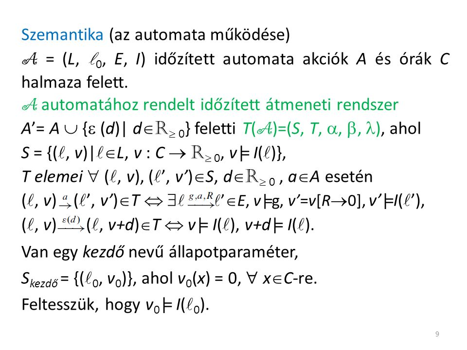 Szemantika (az automata működése) A = (L, 0, E, I) időzített automata akciók A és órák C halmaza felett.